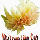 My love like Sun TS by Antanas T-Shirts