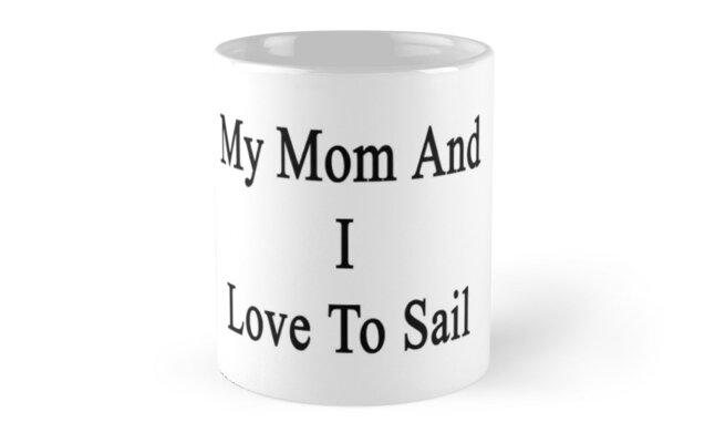 My Mom And I Love To Sail by supernova23