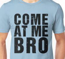 Come At Me Bro (Version 2) [BLACK] Unisex T-Shirt