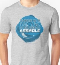There's a FINE LINE between being BLUNT and being a complete ASSHOLE! Unisex T-Shirt