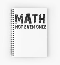 Math, Not Even Once Spiral Notebook