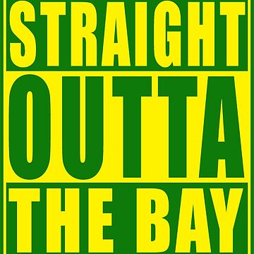 Straight Outta The Bay Green Yellow by straightoutta