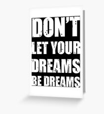 Don't let your dreams be dreams (White Lettering) Greeting Card
