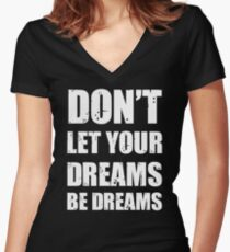 Don't let your dreams be dreams (White Lettering) Women's Fitted V-Neck T-Shirt
