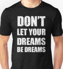 Don't let your dreams be dreams (White Lettering) Unisex T-Shirt