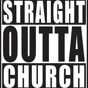 Straight Outta Church by straightoutta