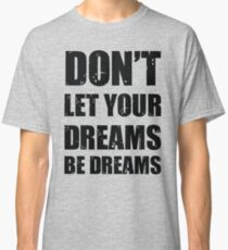 Don't let your dreams be dreams (Black Lettering) Classic T-Shirt
