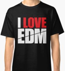 I Love EDM (Electronic Dance Music)  [white] Classic T-Shirt