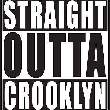 Straight Outta Crooklyn by straightoutta