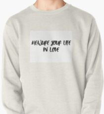 Measure Your Life In Love RENT quote Pullover