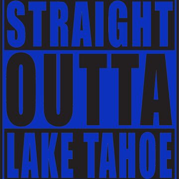 Straight Outta Lake Tahoe Blue by straightoutta