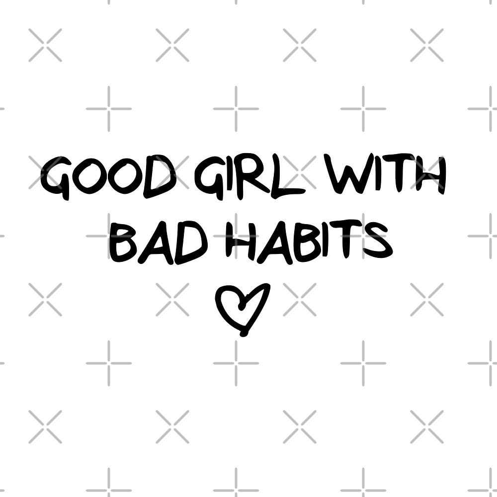 good girl, bad habits by xxxJxxx