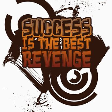Success is the best REVENGE! by JamieATook