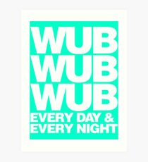 wub wub wub every day & every night (white) Art Print