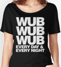 wub wub wub every day & every night (white) Women's Relaxed Fit T-Shirt