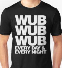 wub wub wub every day & every night (white) Unisex T-Shirt