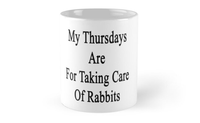 My Thursdays Are For Taking Care Of Rabbits  by supernova23