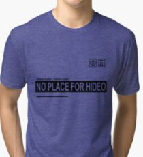 NO PLACE FOR HIDEO (Box Variant) Tri-blend T-Shirt