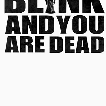 Blink And You Are Dead by RogueWeasley