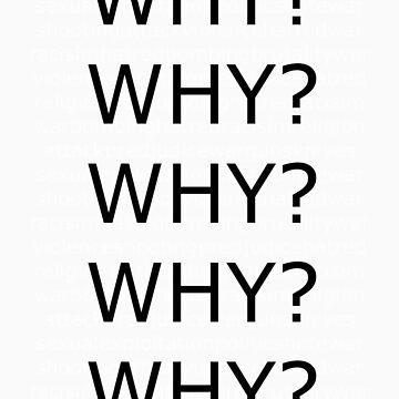 Why? by NatashaHurst