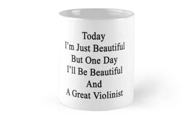Today I'm Just Beautiful But One Day I'll Be Beautiful And A Great Violinist  by supernova23