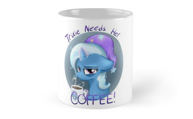 Trixie Needs Her Coffee by PTSMerchandise