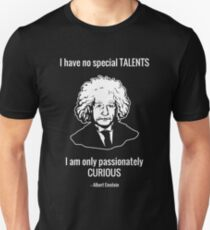 I Have No Special Talents. I Am Only Passionately Curious. -- Albert Einstein T-Shirt