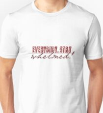 Everybody, Stay Whelmed! Unisex T-Shirt