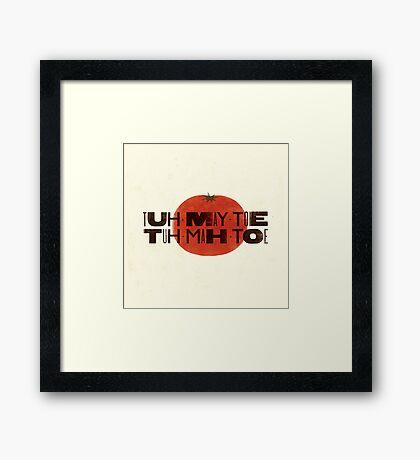 Tuh-May-Toe Framed Print