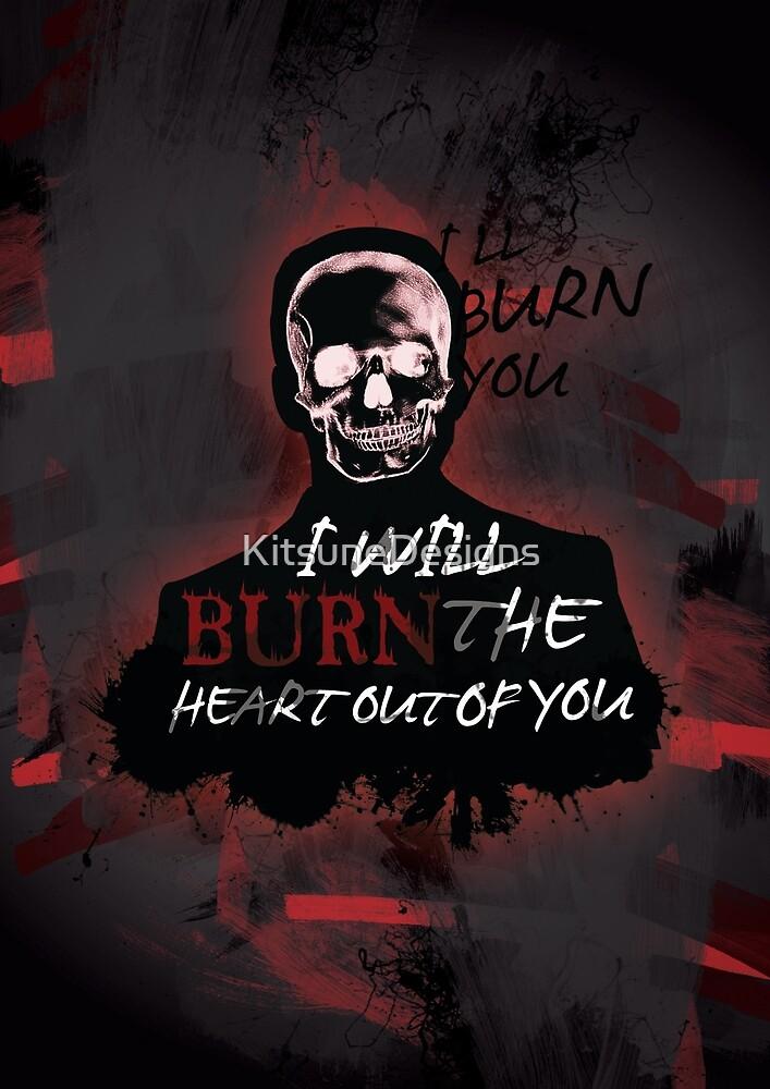I'll Burn You V2 by KitsuneDesigns