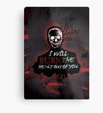 I'll Burn You V2 Metal Print