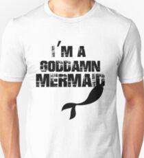 I'm a goddamn mermaid Unisex T-Shirt