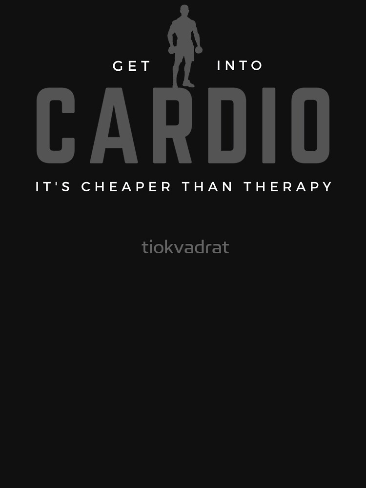 Get Into Cardio, It's Cheaper Than Therapy. Perfect gift for workout, exercise, gym, cardio. by tiokvadrat