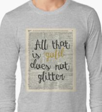 """""""All that is gold does not glitter"""" Bilbo Baggins Quote Long Sleeve T-Shirt"""