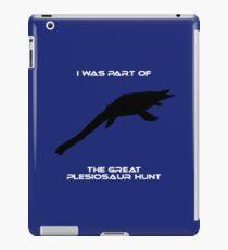 I Was Part of The Great Plesiosaur Hunt iPad Case/Skin
