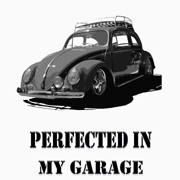 Made in Germany perfected in My Garage bug B&W by DiamondCactus