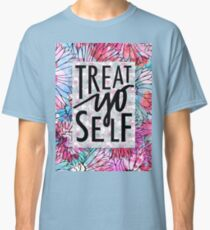 Treat Yo Self Parks and Recreation  Classic T-Shirt