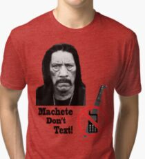 Machete Don't Text Tri-blend T-Shirt