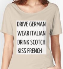 drive german, wear, italian, drink scotch, kiss french Women's Relaxed Fit T-Shirt