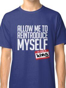 Allow Me To Reintroduce Myself - King Classic T-Shirt