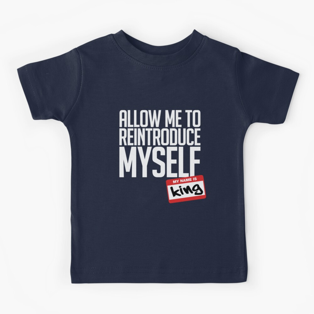 Allow Me To Reintroduce Myself - King Kids T-Shirt