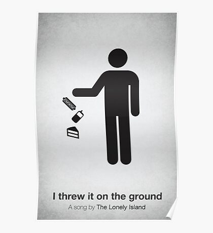 I threw it on the ground Poster