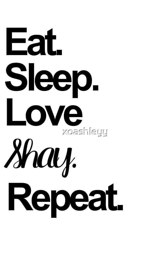 Eat. Sleep. Love Shay. Repeat. by xoashleyy