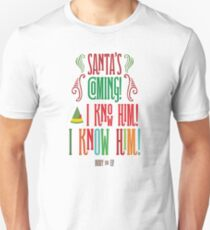 Buddy the Elf! Santa's Coming! I know him!  T-Shirt