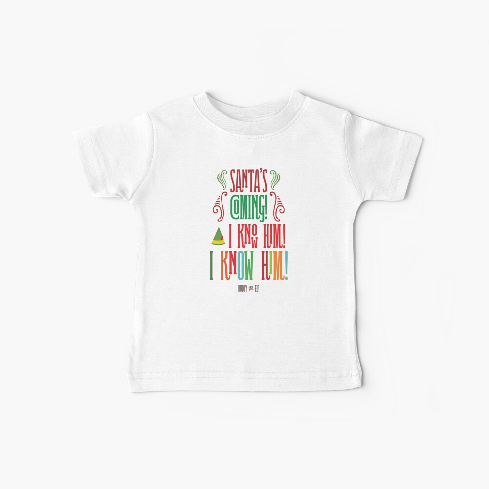 Buddy the Elf! Santa's Coming! I know him!  Baby T-Shirt