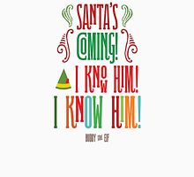 Buddy the Elf! Santa's Coming! I know him!  Unisex T-Shirt