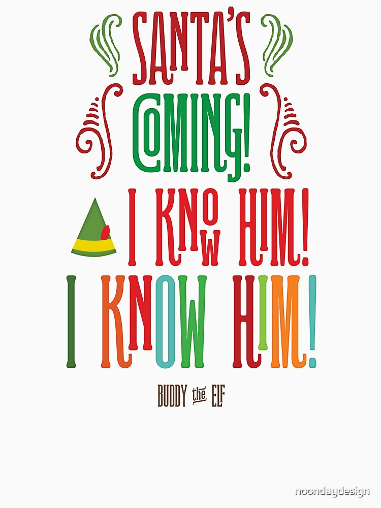 Buddy the Elf! Santa's Coming! I know him!  by noondaydesign