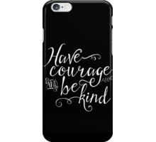 Have Courage and Be Kind - White on Black iPhone Case/Skin