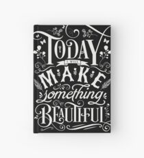 Today I Will Make Something Beautiful. Hardcover Journal