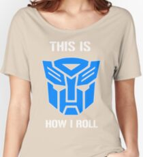 Autobot - This is how I roll Women's Relaxed Fit T-Shirt